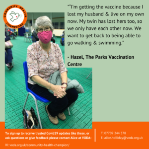 """""""""""I'm getting the vaccine because I lost my husband & live on my own now. My twin has lost hers too, so we only have each other now. We want to get back to being able to go walking & swimming."""" - Hazel, The Parks Vaccination Centre"""